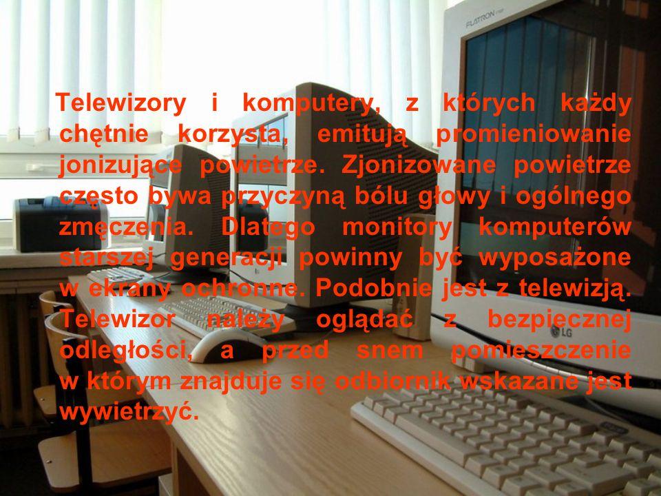 Telewizory i komputery, z których każdy chętnie korzysta, emitują promieniowanie jonizujące powietrze.