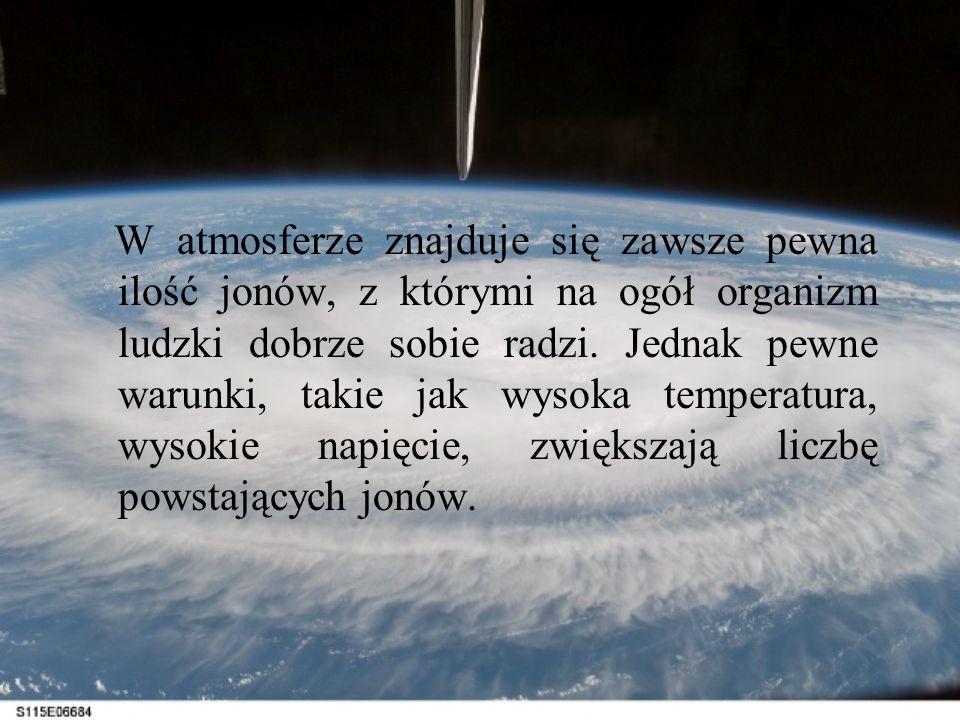 W atmosferze znajduje się zawsze pewna ilość jonów, z którymi na ogół organizm ludzki dobrze sobie radzi.