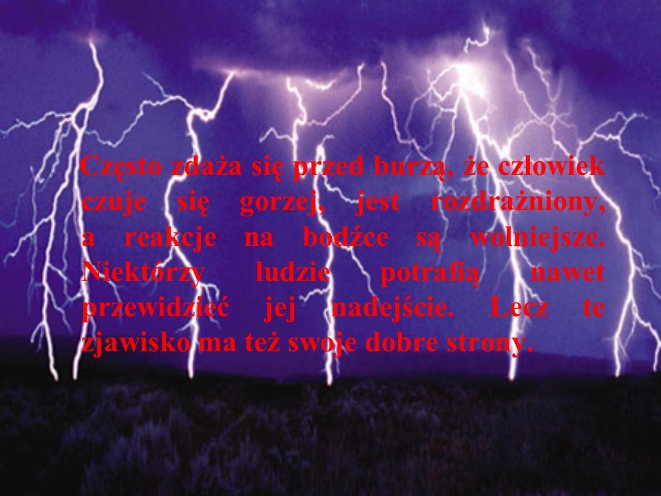 Często zdaża się przed burzą, że człowiek czuje się gorzej, jest rozdrażniony, a reakcje na bodźce są wolniejsze.