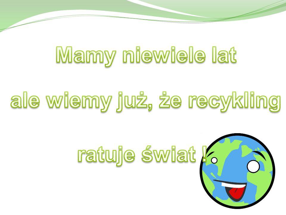 ale wiemy już, że recykling