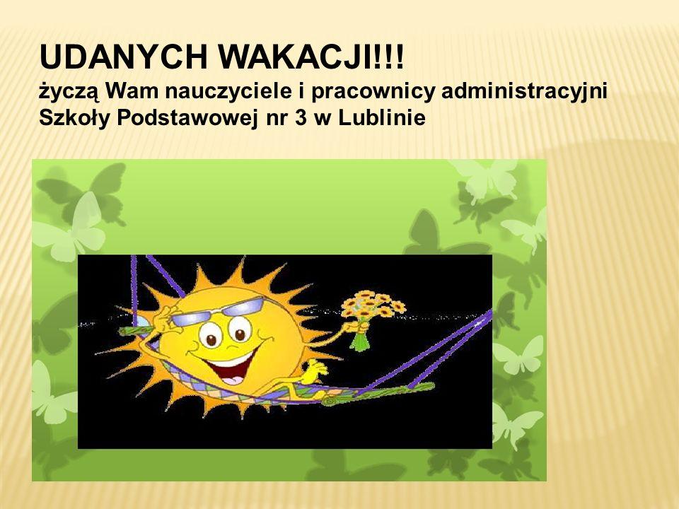 UDANYCH WAKACJI!!!życzą Wam nauczyciele i pracownicy administracyjni Szkoły Podstawowej nr 3 w Lublinie.