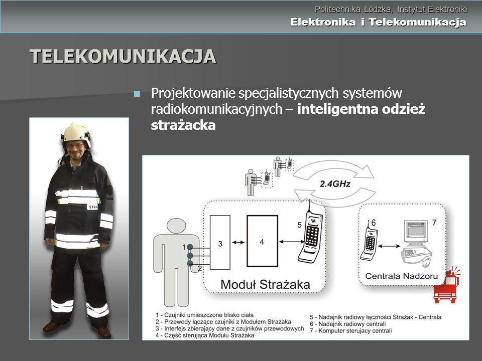 TELEKOMUNIKACJA Projektowanie specjalistycznych systemów radiokomunikacyjnych – inteligentna odzież strażacka.
