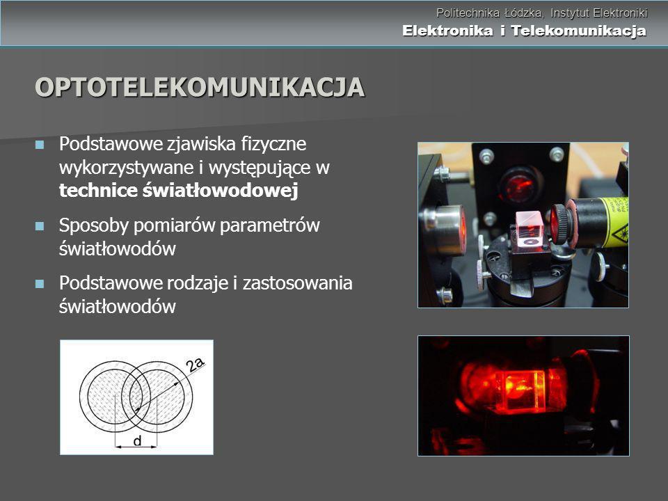 OPTOTELEKOMUNIKACJA Podstawowe zjawiska fizyczne wykorzystywane i występujące w technice światłowodowej.