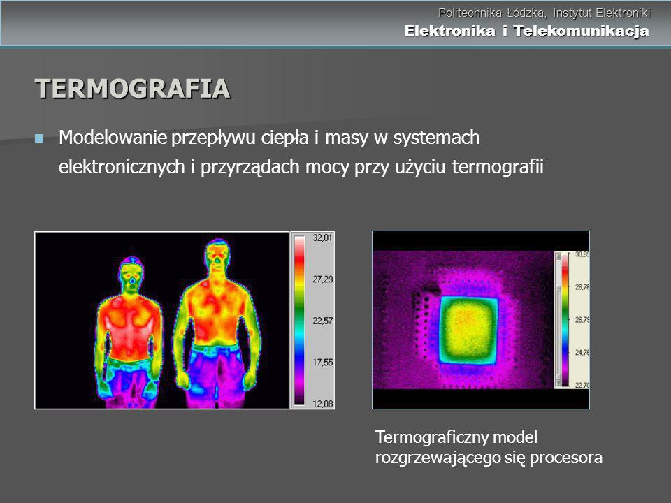 TERMOGRAFIA Modelowanie przepływu ciepła i masy w systemach elektronicznych i przyrządach mocy przy użyciu termografii.