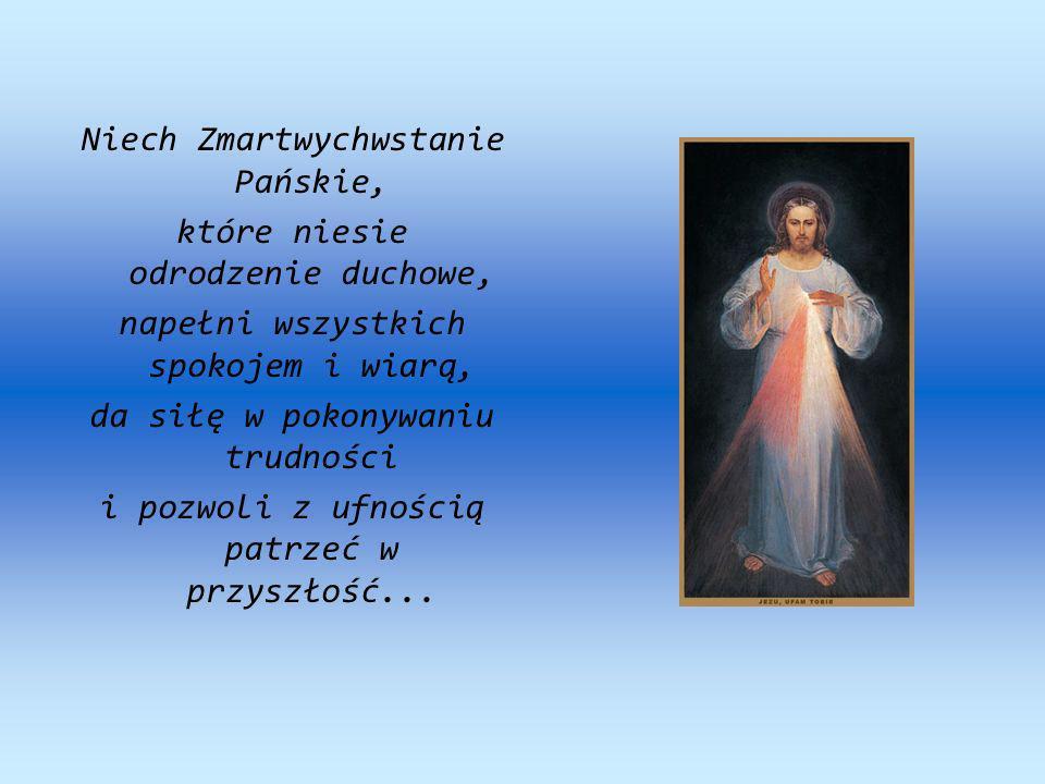 Niech Zmartwychwstanie Pańskie, które niesie odrodzenie duchowe,