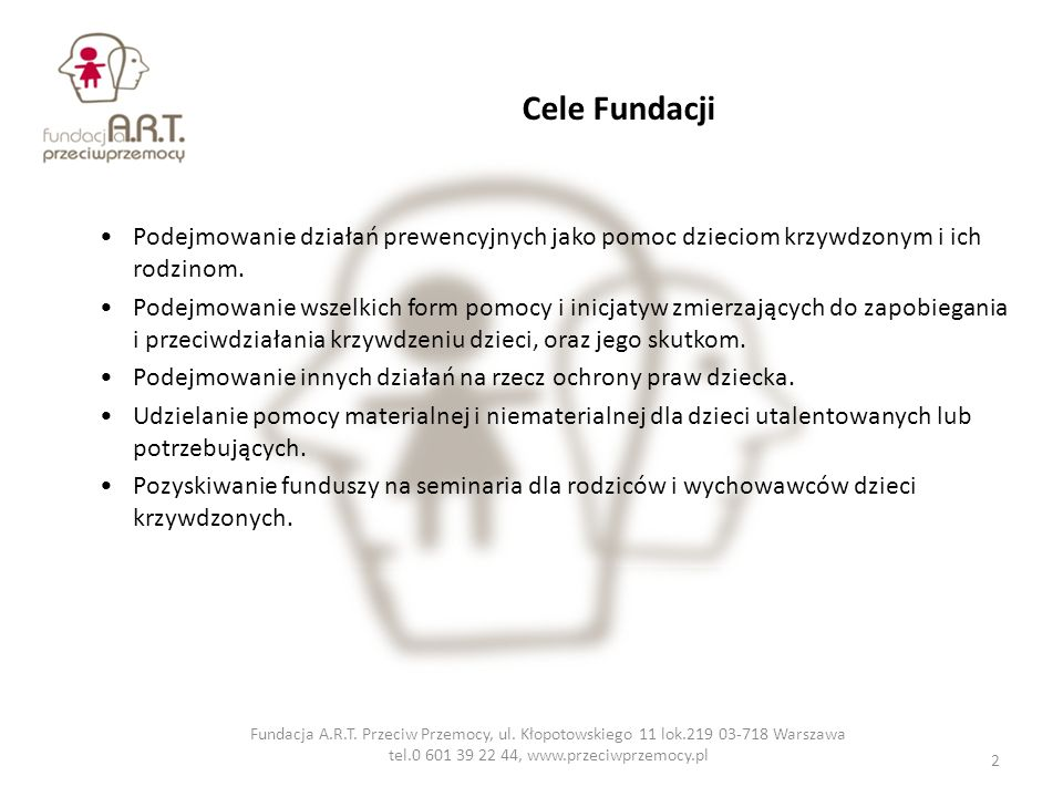 Cele Fundacji Podejmowanie działań prewencyjnych jako pomoc dzieciom krzywdzonym i ich rodzinom.