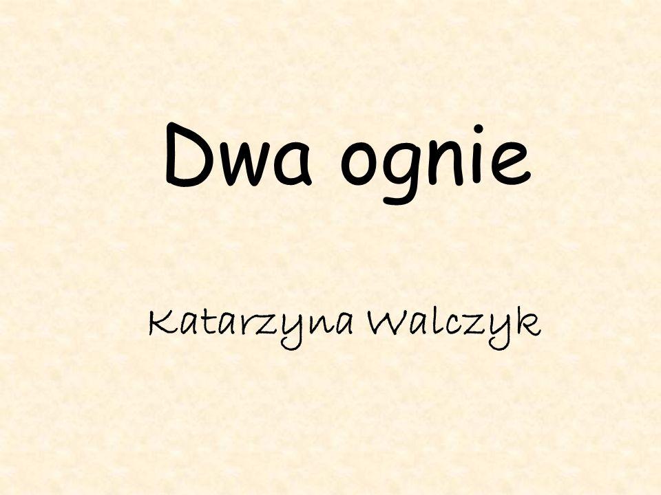 Dwa ognie Katarzyna Walczyk