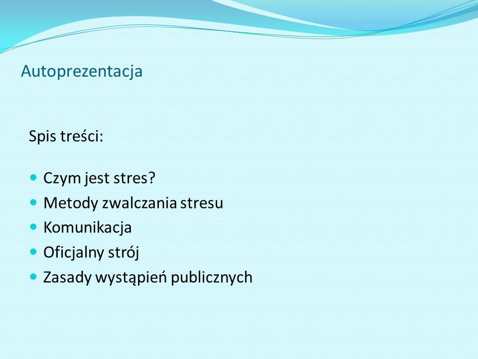Autoprezentacja Spis treści: Czym jest stres Metody zwalczania stresu