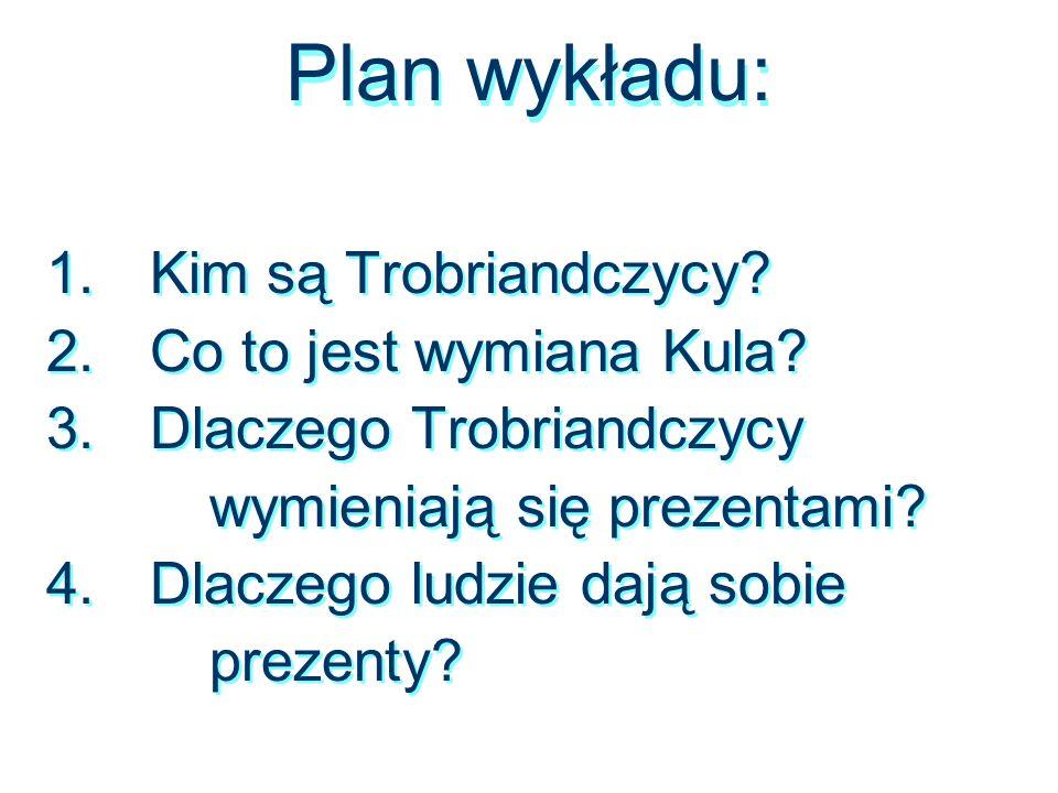Plan wykładu: Kim są Trobriandczycy Co to jest wymiana Kula
