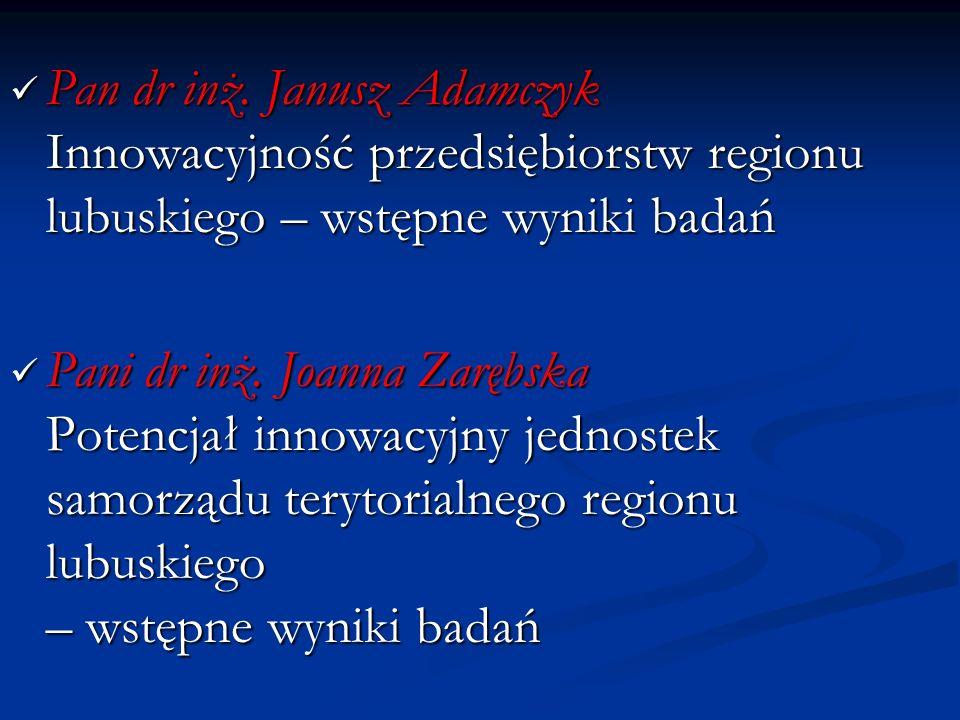 Pan dr inż. Janusz Adamczyk Innowacyjność przedsiębiorstw regionu lubuskiego – wstępne wyniki badań