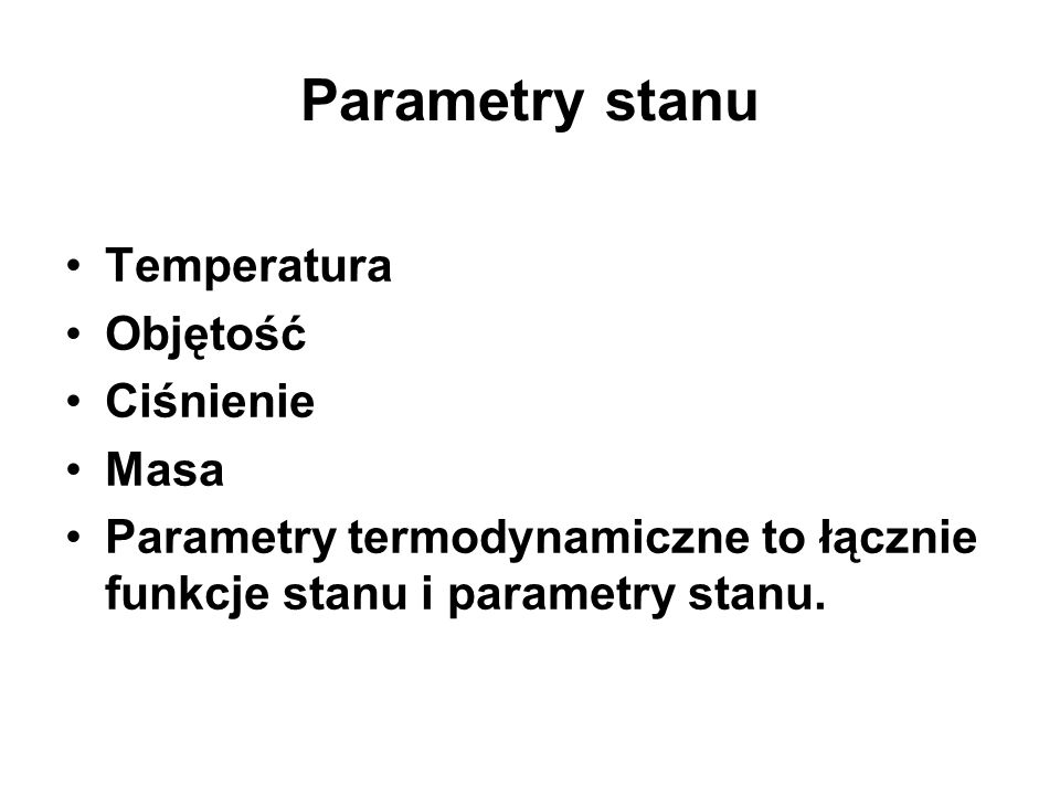 Parametry stanu Temperatura Objętość Ciśnienie Masa