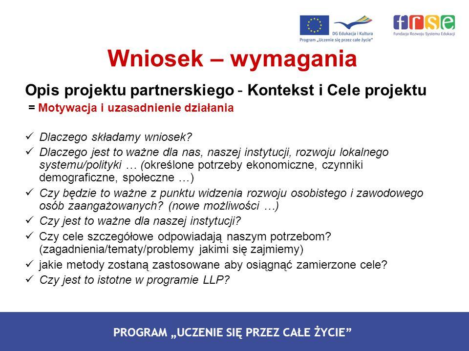 Wniosek – wymagania Opis projektu partnerskiego - Kontekst i Cele projektu. = Motywacja i uzasadnienie działania.