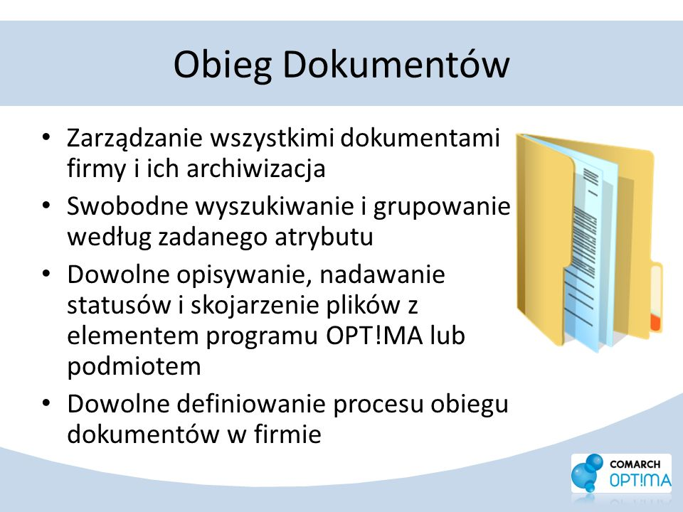 Obieg DokumentówZarządzanie wszystkimi dokumentami firmy i ich archiwizacja. Swobodne wyszukiwanie i grupowanie według zadanego atrybutu.