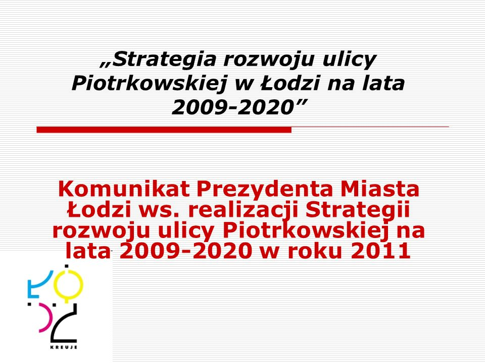 """""""Strategia rozwoju ulicy Piotrkowskiej w Łodzi na lata 2009-2020"""