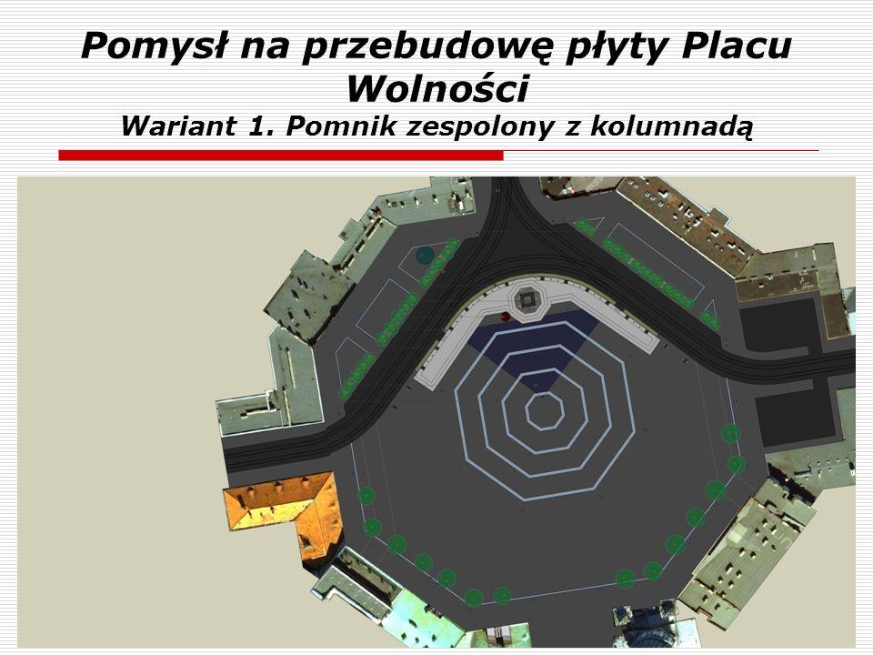 Pomysł na przebudowę płyty Placu Wolności Wariant 1