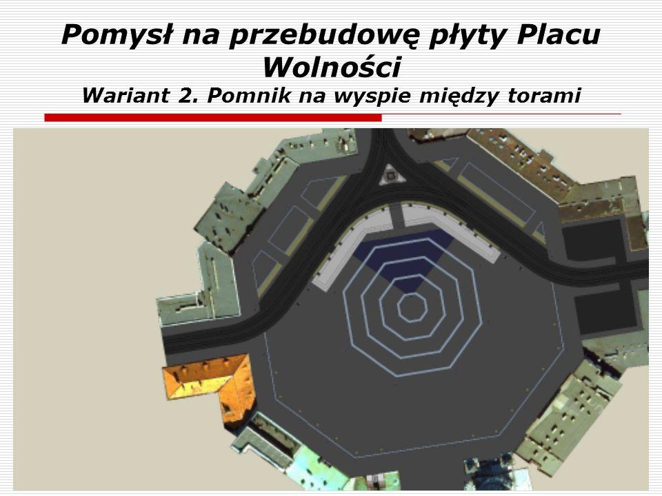 Pomysł na przebudowę płyty Placu Wolności Wariant 2