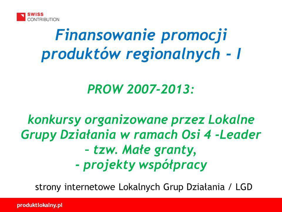 Finansowanie promocji produktów regionalnych - I PROW 2007-2013: konkursy organizowane przez Lokalne Grupy Działania w ramach Osi 4 -Leader – tzw.