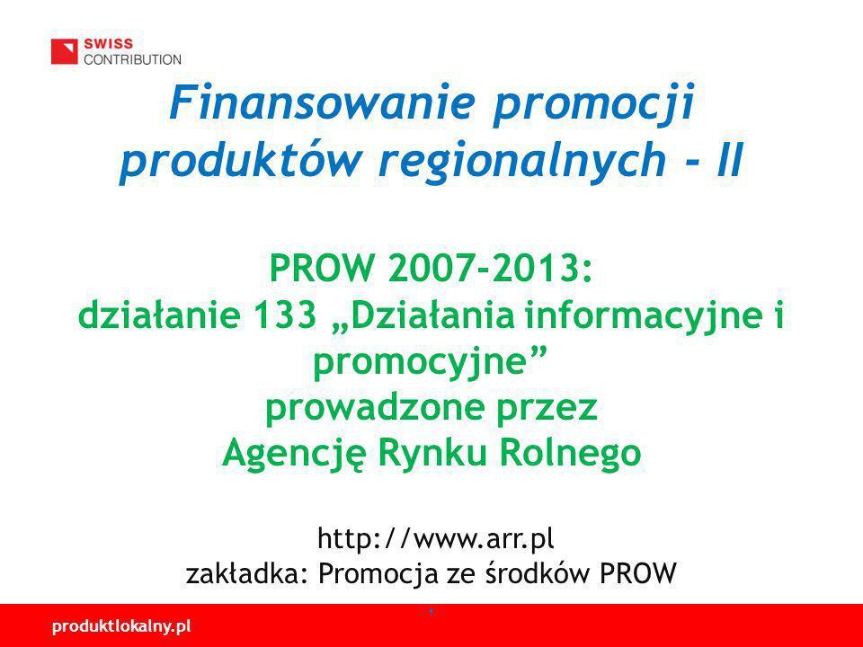 """Finansowanie promocji produktów regionalnych - II PROW 2007-2013: działanie 133 """"Działania informacyjne i promocyjne prowadzone przez Agencję Rynku Rolnego http://www.arr.pl zakładka: Promocja ze środków PROW ."""