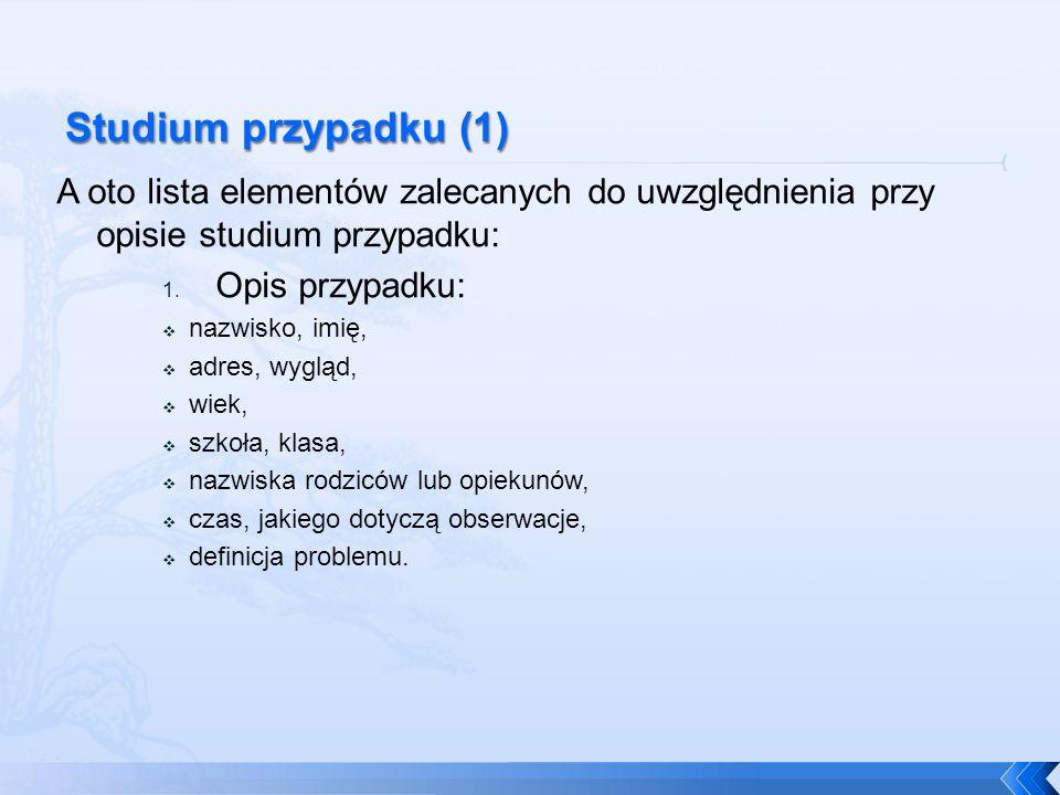 Studium przypadku (1) A oto lista elementów zalecanych do uwzględnienia przy opisie studium przypadku: