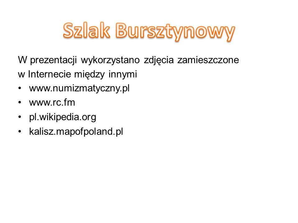 Szlak Bursztynowy W prezentacji wykorzystano zdjęcia zamieszczone