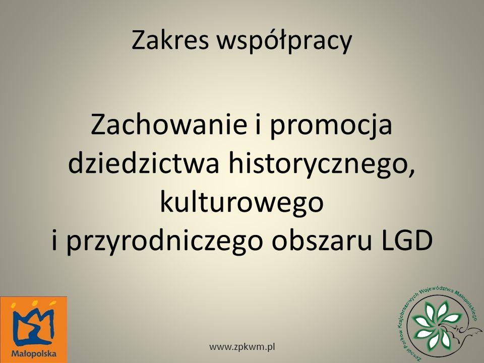 Zakres współpracy Zachowanie i promocja dziedzictwa historycznego, kulturowego i przyrodniczego obszaru LGD.