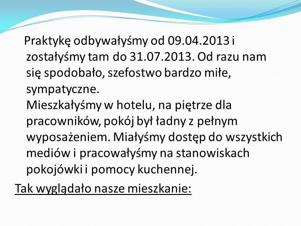 Praktykę odbywałyśmy od 09. 04. 2013 i zostałyśmy tam do 31. 07. 2013