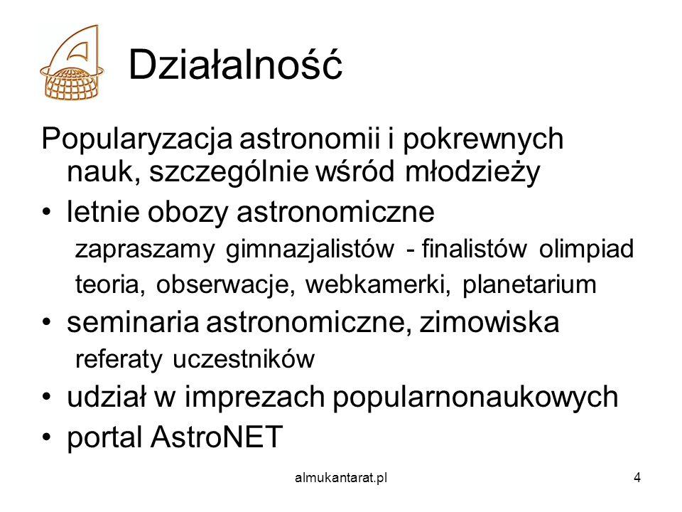 Działalność Popularyzacja astronomii i pokrewnych nauk, szczególnie wśród młodzieży. letnie obozy astronomiczne.