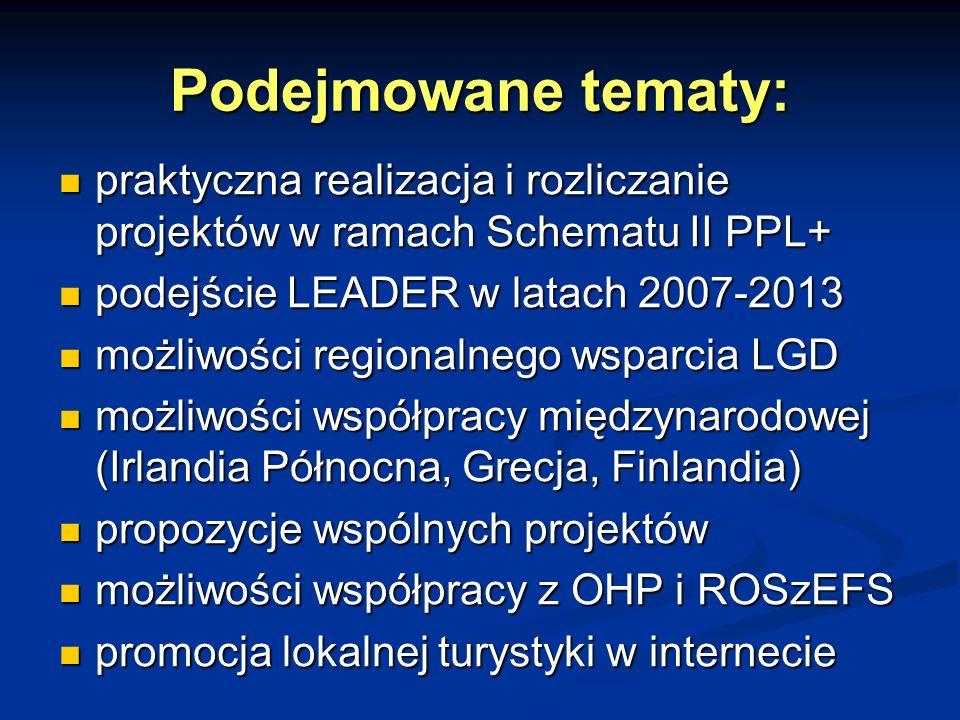 Podejmowane tematy: praktyczna realizacja i rozliczanie projektów w ramach Schematu II PPL+ podejście LEADER w latach 2007-2013.