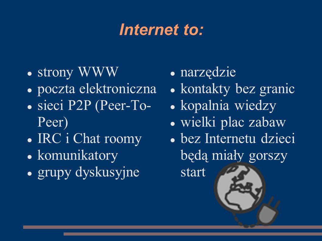 Internet to: strony WWW poczta elektroniczna sieci P2P (Peer-To-Peer)