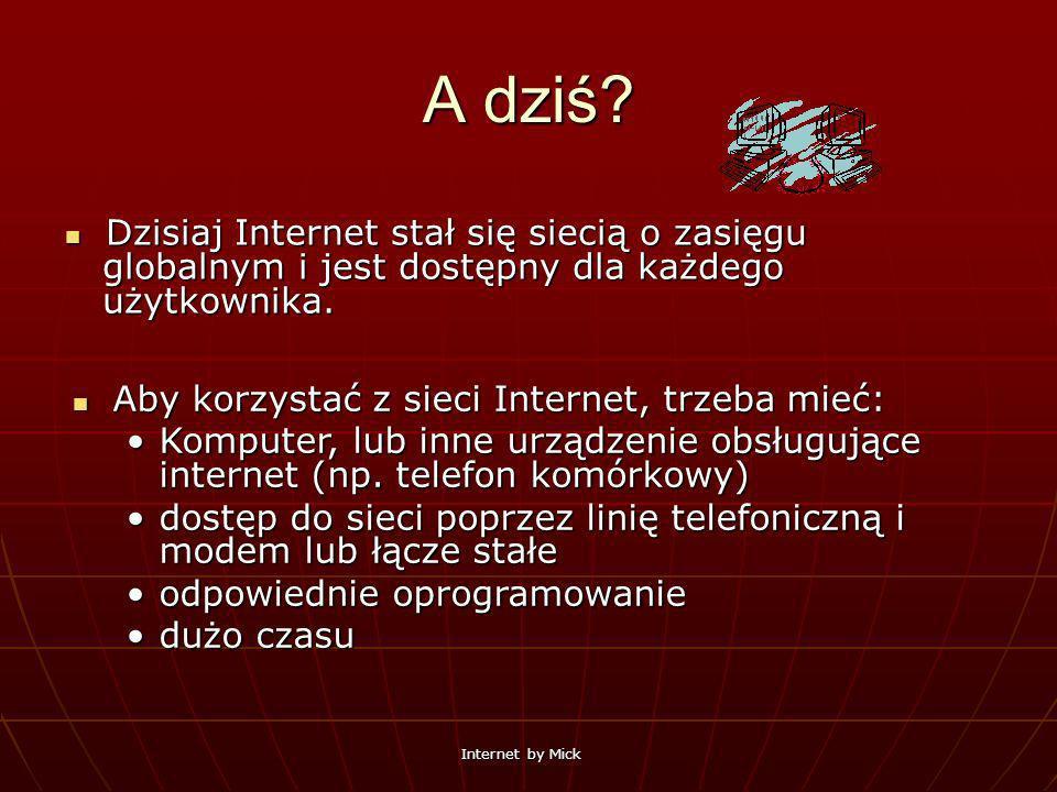 A dziś Dzisiaj Internet stał się siecią o zasięgu globalnym i jest dostępny dla każdego użytkownika.