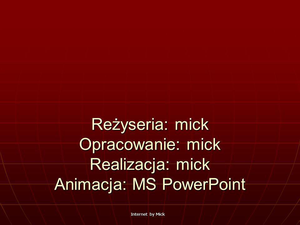 Reżyseria: mick Opracowanie: mick Realizacja: mick Animacja: MS PowerPoint dla KISS Michał Kęska (mick) A.D.
