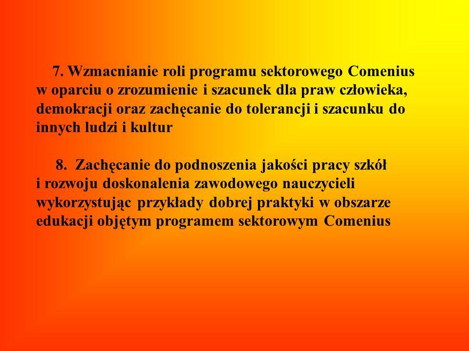 7. Wzmacnianie roli programu sektorowego Comenius w oparciu o zrozumienie i szacunek dla praw człowieka, demokracji oraz zachęcanie do tolerancji i szacunku do innych ludzi i kultur