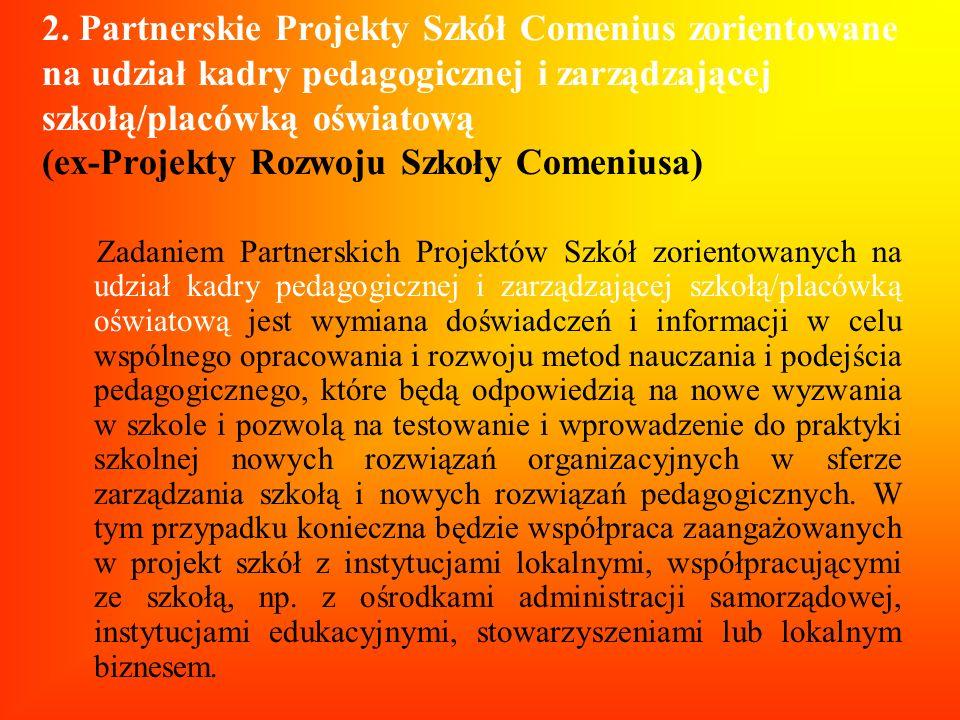 2. Partnerskie Projekty Szkół Comenius zorientowane na udział kadry pedagogicznej i zarządzającej szkołą/placówką oświatową (ex-Projekty Rozwoju Szkoły Comeniusa)