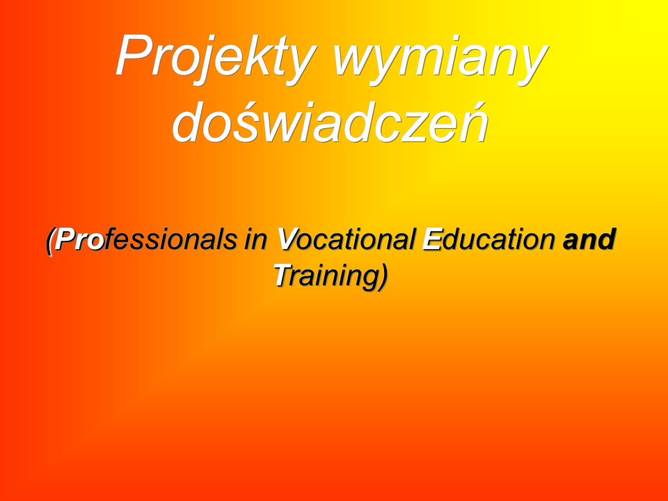 Projekty wymiany doświadczeń (Professionals in Vocational Education and Training)