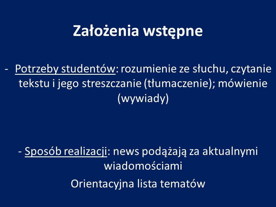 Założenia wstępne Potrzeby studentów: rozumienie ze słuchu, czytanie tekstu i jego streszczanie (tłumaczenie); mówienie (wywiady)