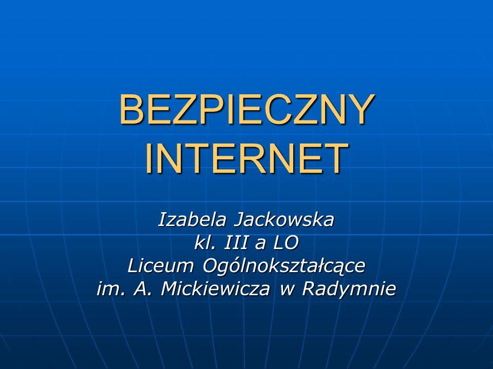 BEZPIECZNY INTERNET Izabela Jackowska kl. III a LO