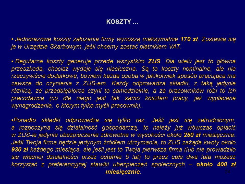 KOSZTY … Jednorazowe koszty założenia firmy wynoszą maksymalnie 170 zł. Zostawia się je w Urzędzie Skarbowym, jeśli chcemy zostać płatnikiem VAT.