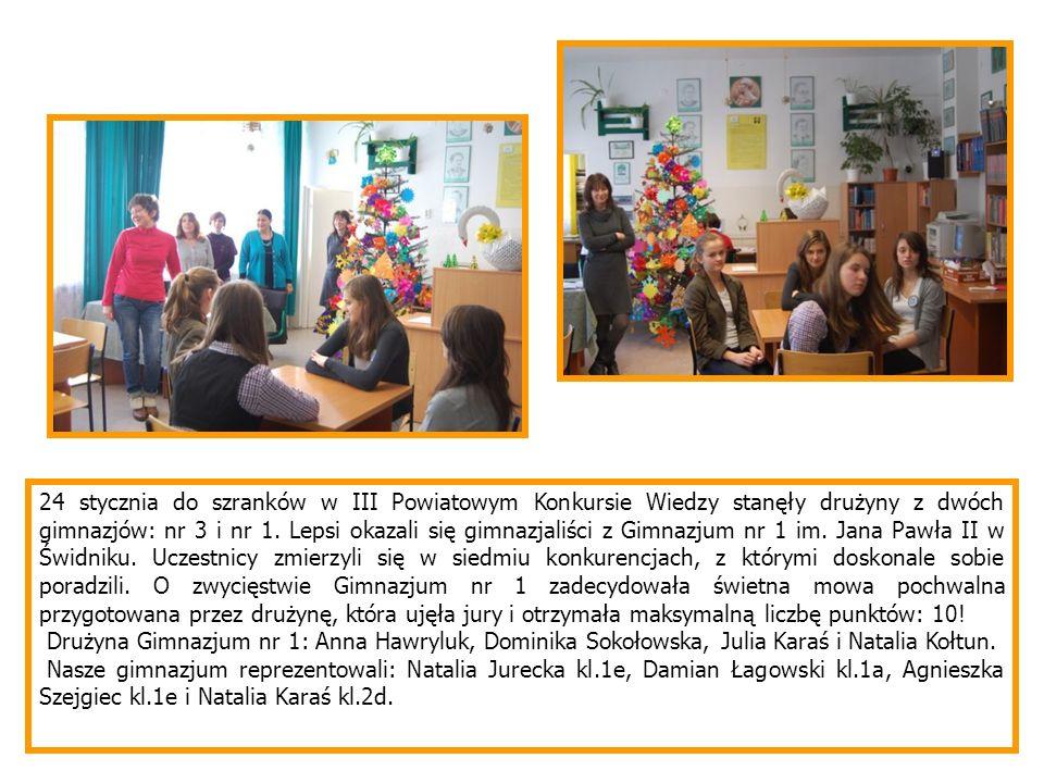 24 stycznia do szranków w III Powiatowym Konkursie Wiedzy stanęły drużyny z dwóch gimnazjów: nr 3 i nr 1. Lepsi okazali się gimnazjaliści z Gimnazjum nr 1 im. Jana Pawła II w Świdniku. Uczestnicy zmierzyli się w siedmiu konkurencjach, z którymi doskonale sobie poradzili. O zwycięstwie Gimnazjum nr 1 zadecydowała świetna mowa pochwalna przygotowana przez drużynę, która ujęła jury i otrzymała maksymalną liczbę punktów: 10!