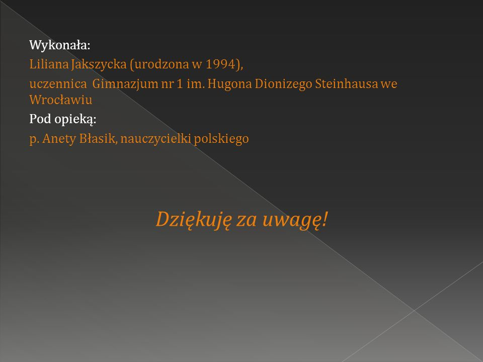 Dziękuję za uwagę! Wykonała: Liliana Jakszycka (urodzona w 1994),