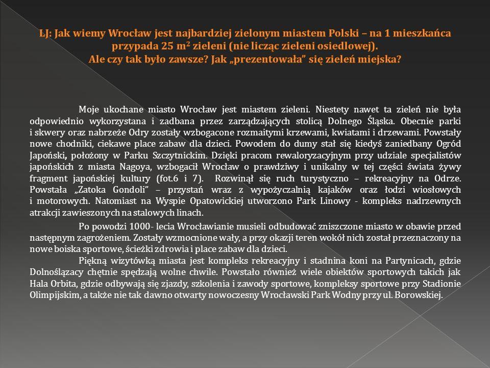 """LJ: Jak wiemy Wrocław jest najbardziej zielonym miastem Polski – na 1 mieszkańca przypada 25 m2 zieleni (nie licząc zieleni osiedlowej). Ale czy tak było zawsze Jak """"prezentowała się zieleń miejska"""