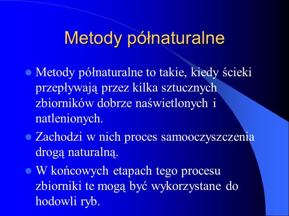 Metody półnaturalneMetody półnaturalne to takie, kiedy ścieki przepływają przez kilka sztucznych zbiorników dobrze naświetlonych i natlenionych.