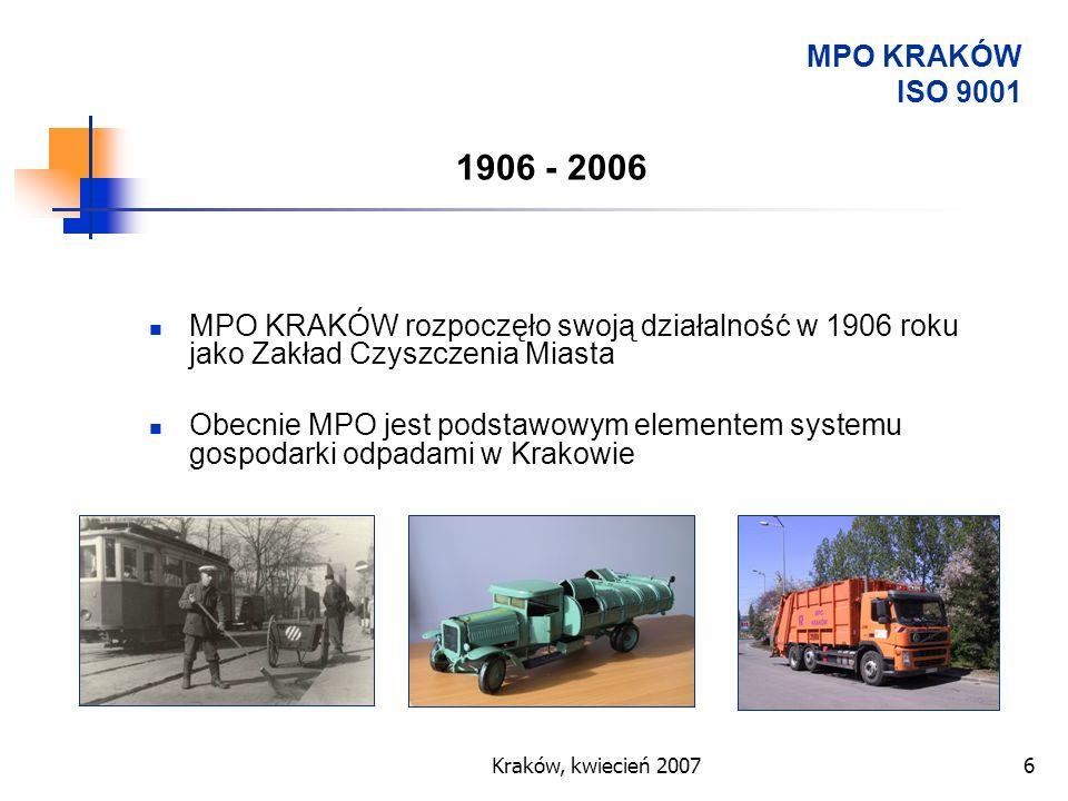 MPO KRAKÓW ISO 9001 1906 - 2006. MPO KRAKÓW rozpoczęło swoją działalność w 1906 roku jako Zakład Czyszczenia Miasta.
