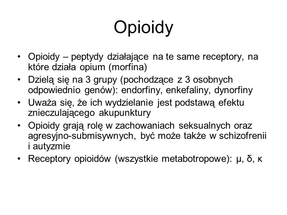 Opioidy Opioidy – peptydy działające na te same receptory, na które działa opium (morfina)