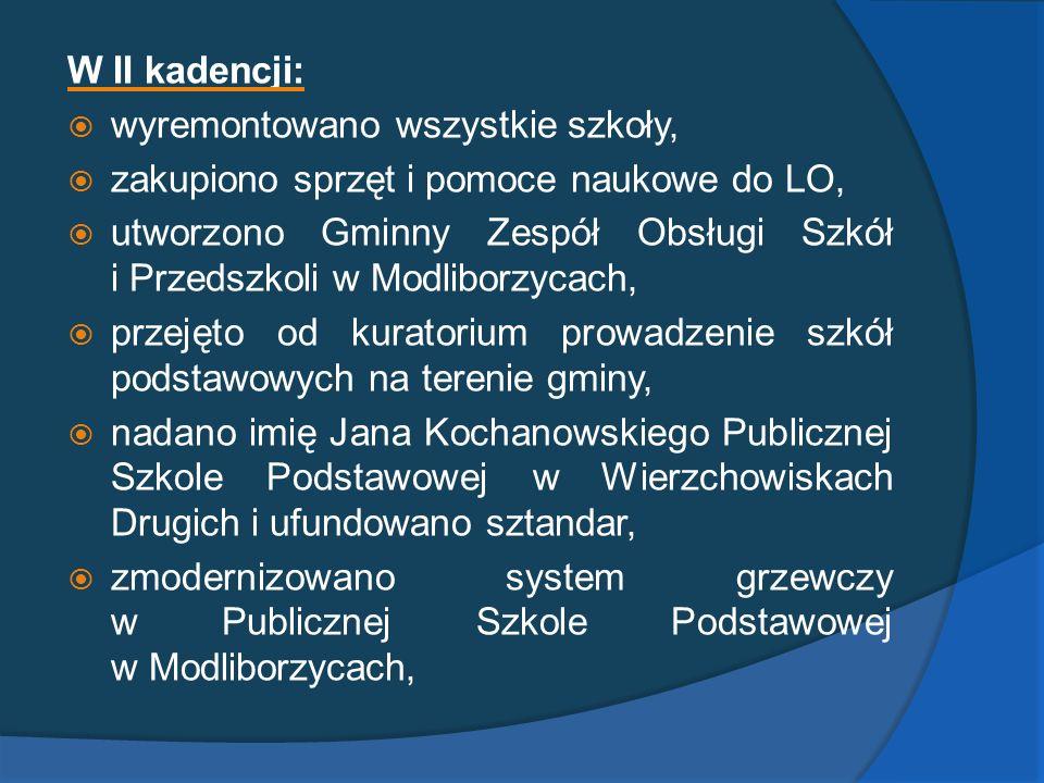 W II kadencji: wyremontowano wszystkie szkoły, zakupiono sprzęt i pomoce naukowe do LO,