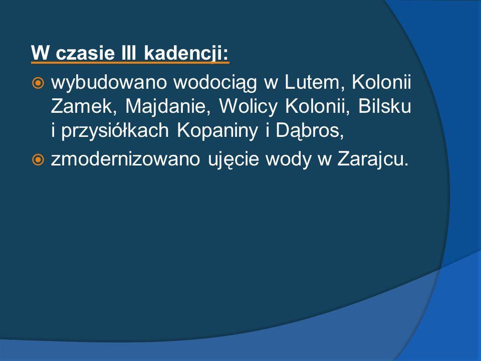 W czasie III kadencji: wybudowano wodociąg w Lutem, Kolonii Zamek, Majdanie, Wolicy Kolonii, Bilsku i przysiółkach Kopaniny i Dąbros,