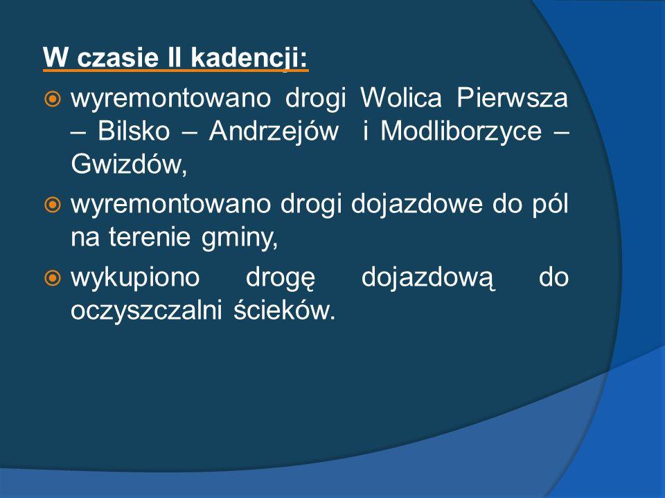 W czasie II kadencji: wyremontowano drogi Wolica Pierwsza – Bilsko – Andrzejów i Modliborzyce – Gwizdów,