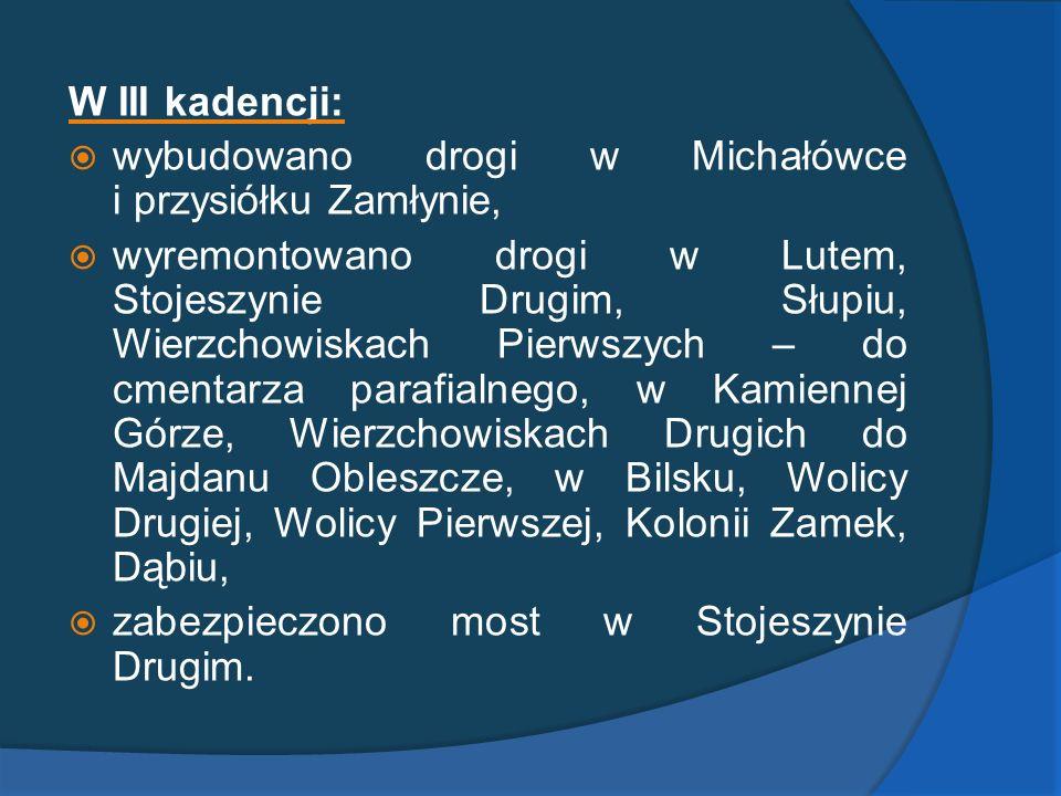 W III kadencji: wybudowano drogi w Michałówce i przysiółku Zamłynie,