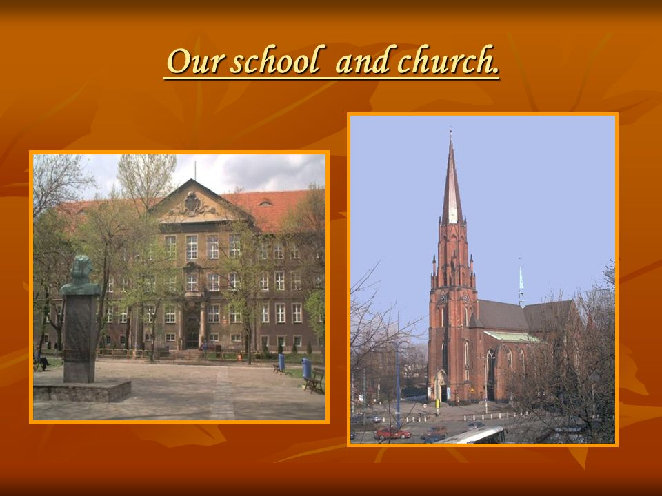 Our school and church.