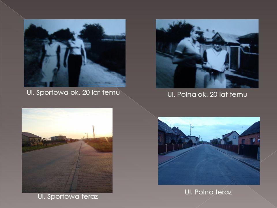 Ul. Sportowa ok. 20 lat temu Ul. Polna ok. 20 lat temu Ul. Polna teraz Ul. Sportowa teraz
