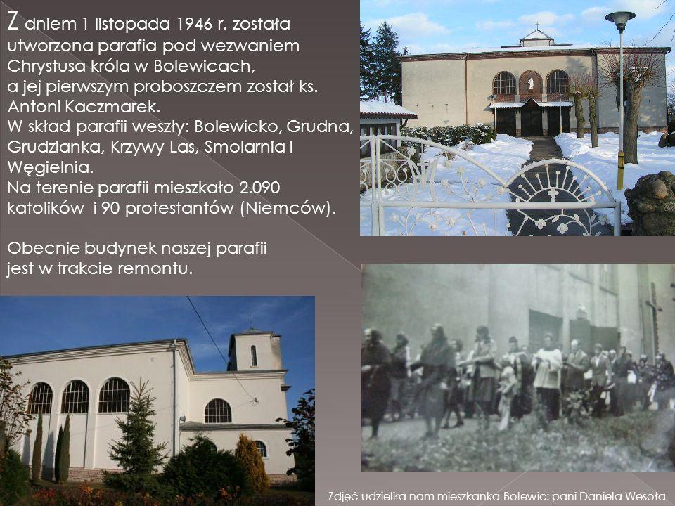 Z dniem 1 listopada 1946 r. została utworzona parafia pod wezwaniem Chrystusa króla w Bolewicach,